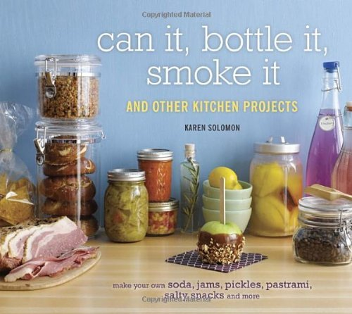 Can It, Bottle It, Smoke It: And Other Kitchen Projects 9781580085755