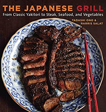 The Japanese Grill: From Classic Yakitori to Steak, Seafood, and Vegetables 9781580087377