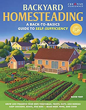 Backyard Homesteading: A Back-To-Basics Guide to Self-Sufficiency 9781580115216