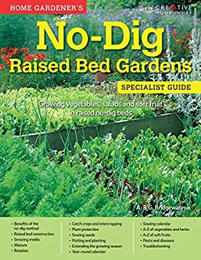 Home Gardener's No-Dig Raised Bed Gardens: Growing Vegetables, Salads and Soft Fruit in Raised No-Dig Beds (Specialist Guide)