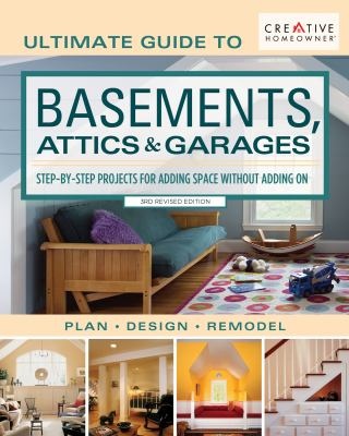 Ultimate Guide to Basements, Attics & Garages, 3rd Revised Edition: Step-by-Step Projects for Adding Space without Adding on (Creative Homeowner) Plan