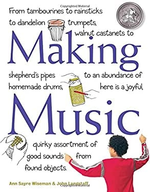 Making Music: How to Create and Play Seventy Homemade Musical Instruments 9781580175128