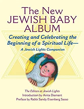 The New Jewish Baby Album: Creating and Celebrating the Beginning of a Spiritual Life: A Jewish Lights Companion 9781580231381