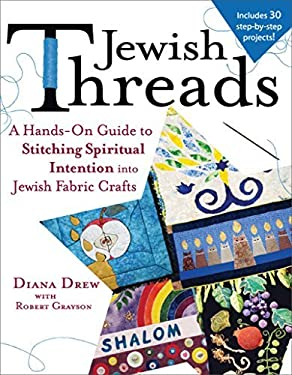 Jewish Threads: A Hands-On Guide to Stitching Spiritual Intention Into Jewish Fabric Crafts 9781580234429