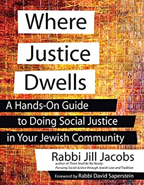 Where Justice Dwells: A Hands-On Guide to Doing Social Justice in Your Jewish Community 9781580234535
