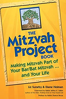 The Mitzvah Project Book: Making Mitzvah Part of Your Bar/Bat Mitzvah and Your Life 9781580234580