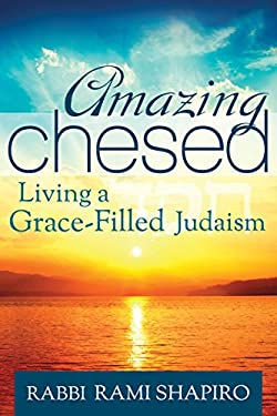 Amazing Chesed: Living a Grace-Filled Judaism 9781580236249