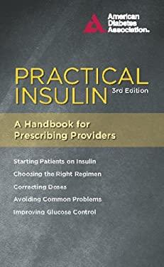 Practical Insulin: A Handbook for Prescribing Providers 9781580404471