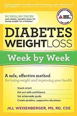 Diabetes Weight Loss : Week by Week - A Safe, Effective Method for Losing Weight and Improving Your Health