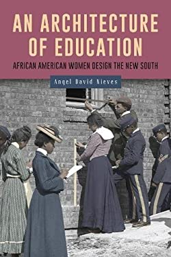 An Architecture of Education: African American Women Design the New South (Gender and Race in American History)