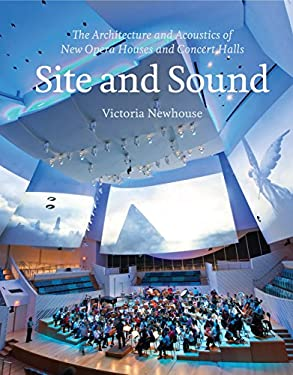 Site and Sound: The Architecture and Acoustics of New Opera Houses and Concert Halls 9781580932813