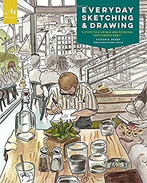 Everyday Sketching and Drawing: Five Steps to a Unique and Personal Sketchbook Habit