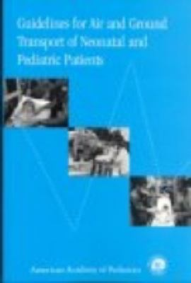Guidelines for Air and Ground Transport of Neonatal and Pediatric Patients: 9781581100310