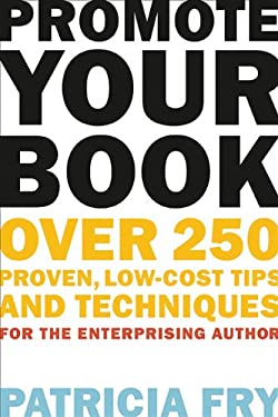 Promote Your Book: Over 250 Proven, Low-Cost Tips and Techniques for the Enterprising Author 9781581158571