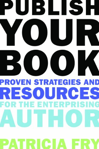 Publish Your Book: Proven Strategies and Resources for the Enterprising Author 9781581158847