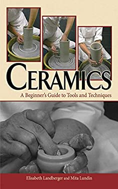 Ceramics: A Beginner's Guide to Tools and Techniques 9781581158960