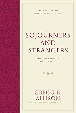 Sojourners and Strangers: The Doctrine of the Church 9781581346619