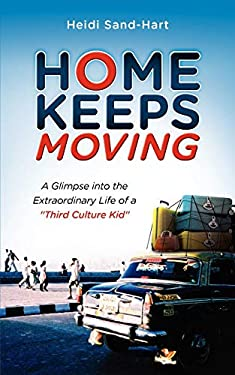 Home Keeps Moving: A Glimpse Into the Extraordinary Life of a Third Culture Kid 9781581581713