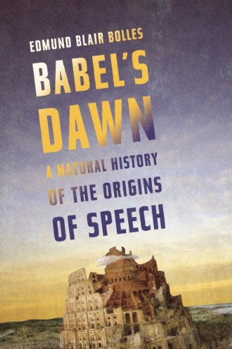 Babel's Dawn: A Natural History of the Origins of Speech 9781582436418