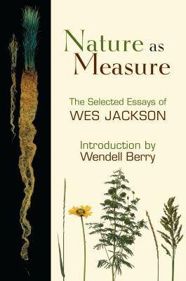 Nature as Measure: The Selected Essays of Wes Jackson 9781582437002