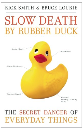 Slow Death by Rubber Duck: The Secret Danger of Everyday Things 9781582437026