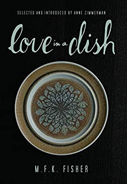 Love in a Dish... and Other Culinary Delights 9781582437415
