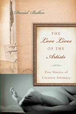 The Love Lives of the Artists: Five Stories of Creative Intimacy 9781582437750