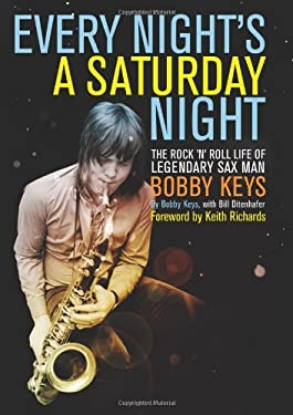 Every Night's a Saturday Night: The Rock 'n' Roll Life of Legendary Sax Man Bobby Keys 9781582437835