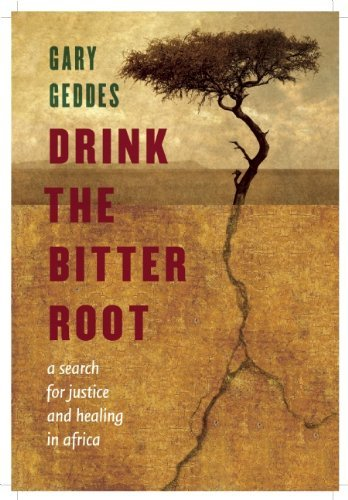 Drink the Bitter Root: A Search for Justice and Healing in Africa 9781582437880