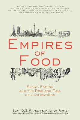 Empires of Food: Feast, Famine, and the Rise and Fall of Civilizations 9781582437934