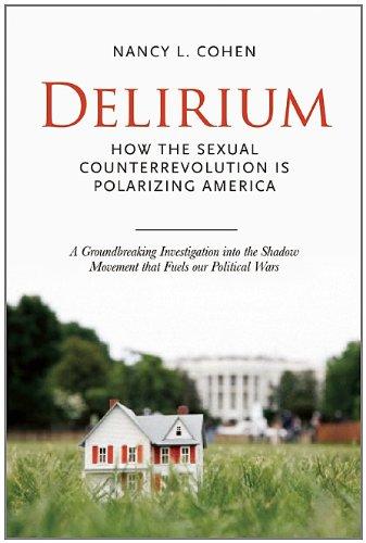 Delirium: How the Sexual Counterrevolution Is Polarizing America 9781582438016