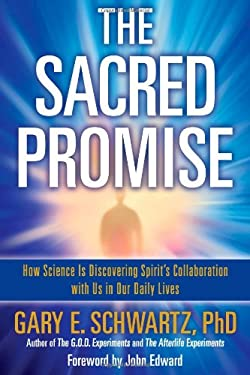 The Sacred Promise: How Science Is Discovering Spirit's Collaboration with Us in Our Daily Lives 9781582702582