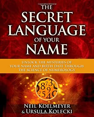 The Secret Language of Your Name: Unlock the Mysteries of Your Name and Birth Date Through the Science of Numerology 9781582703503
