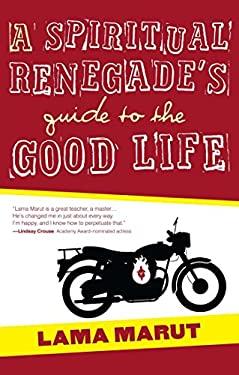 A Spiritual Renegade's Guide to the Good Life 9781582703732