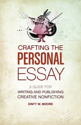 Crafting the Personal Essay: A Guide for Writing and Publishing Creative Non-Fiction 9781582977966