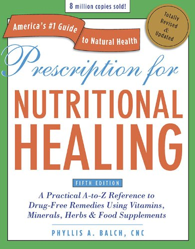 Prescription for Nutritional Healing: A Practical A-To-Z Reference to Drug-Free Remedies Using Vitamins, Minerals, Herbs & Food Supplements 9781583334003
