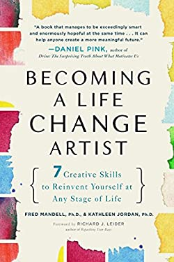 Becoming a Life Change Artist: 7 Creative Skills to Reinvent Yourself at Any Stage of Life 9781583334041