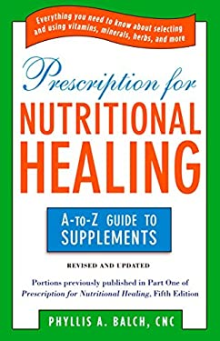 Prescription for Nutritional Healing: The A-To-Z Guide to Supplements 9781583334126