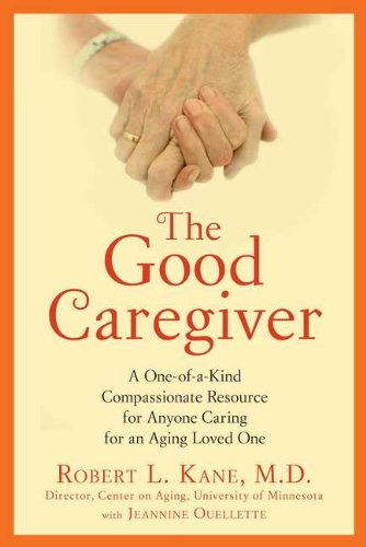 The Good Caregiver: A One-Of-A-Kind Compassionate Resource for Anyone Caring for an Aging Loved One 9781583334225