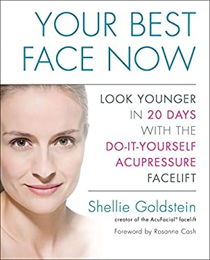 Your Best Face Now: Look Younger in 20 Days with the Do-It-Yourself Acupressure Facelift 9781583334409