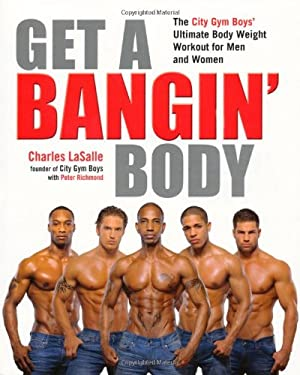 Get a Bangin' Body: The City Gym Boys' Ultimate Body Weight Workout for Men & Women 9781583334508
