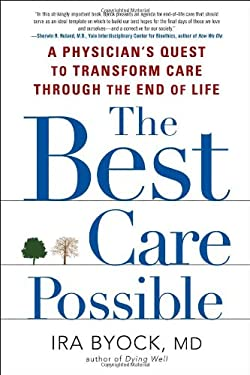 The Best Care Possible: A Physician's Quest to Transform Care Through the End of Life 9781583334591