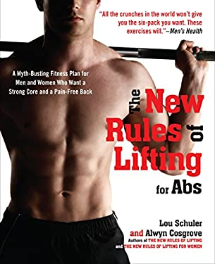 The New Rules of Lifting for Abs: A Myth-Busting Fitness Plan for Men and Women Who Want a Strong Core and a Pain-Free Back 9781583334607