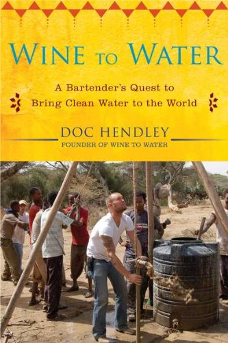 Wine to Water: A Bartender's Quest to Bring Clean Water to the World 9781583334621