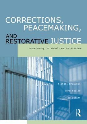 Corrections, Peacemaking and Restorative Justice: Transforming Individuals and Institutions 9781583605196