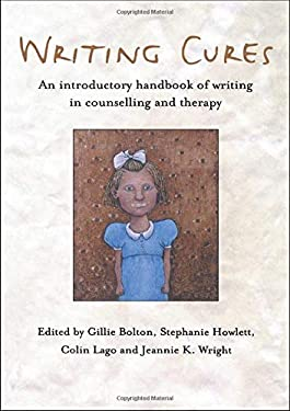Writing Cures: An Introductory Handbook of Writing in Counselling and Psychotherapy 9781583919125