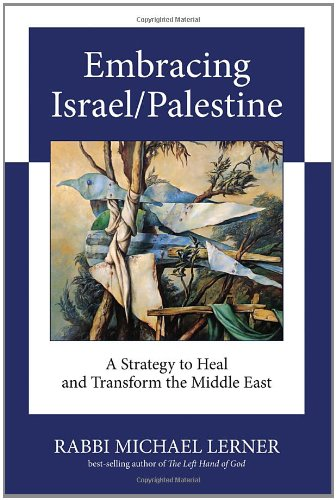 Embracing Israel/Palestine: A Strategy to Heal and Transform the Middle East 9781583943076