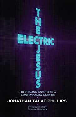 The Electric Jesus: The Healing Journey of a Contemporary Gnostic 9781583943168