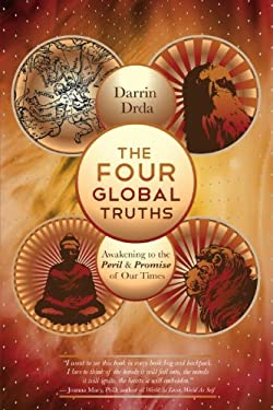 The Four Global Truths: Awakening to the Peril and Promise of Our Times 9781583943212