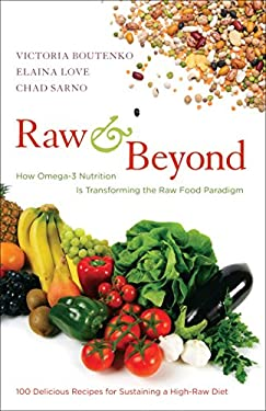 Raw and Beyond: How Omega-3 Nutrition Is Transforming the Raw Food Paradigm 9781583943571